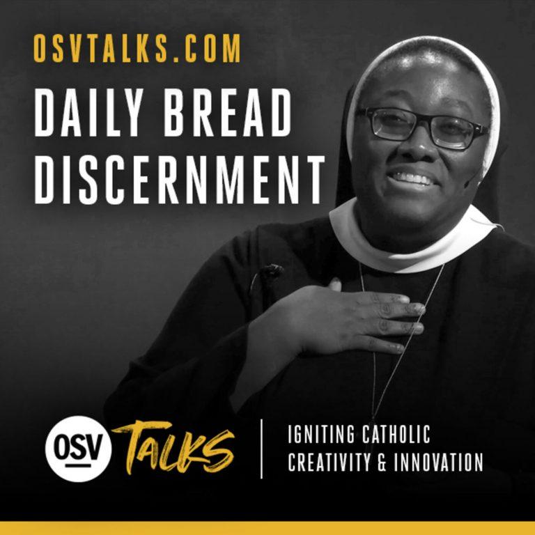 OSV Talks – Daily Bread Discernment – Sr. Josephine Garrett